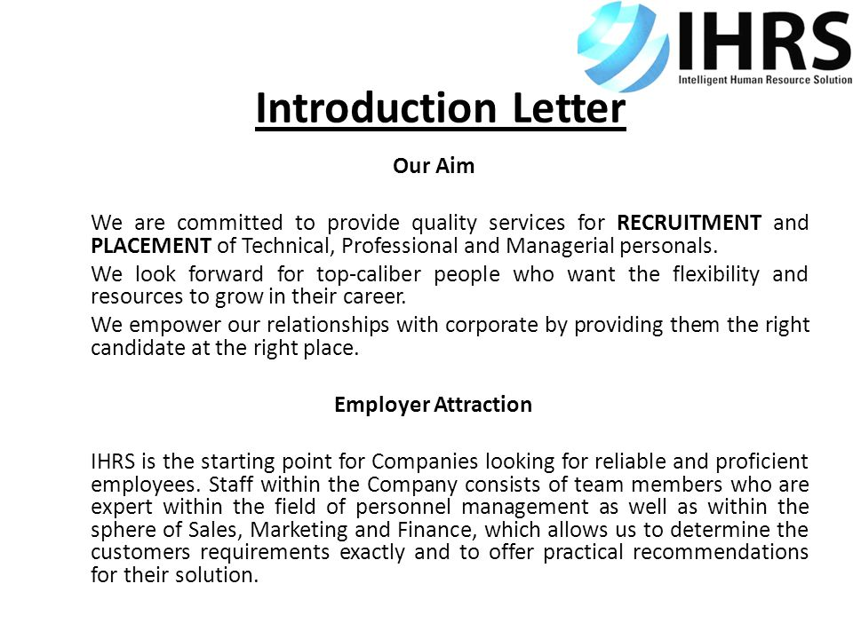 Introduction Letter Our Aim We are committed to provide quality services for RECRUITMENT and PLACEMENT of Technical, Professional and Managerial personals.