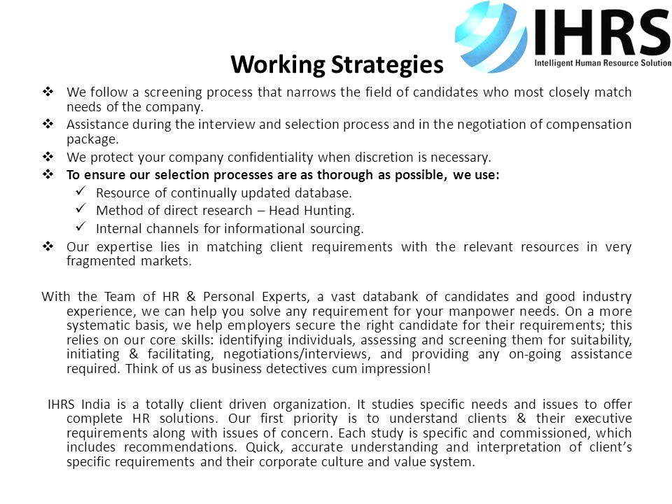 Working Strategies  We follow a screening process that narrows the field of candidates who most closely match needs of the company.