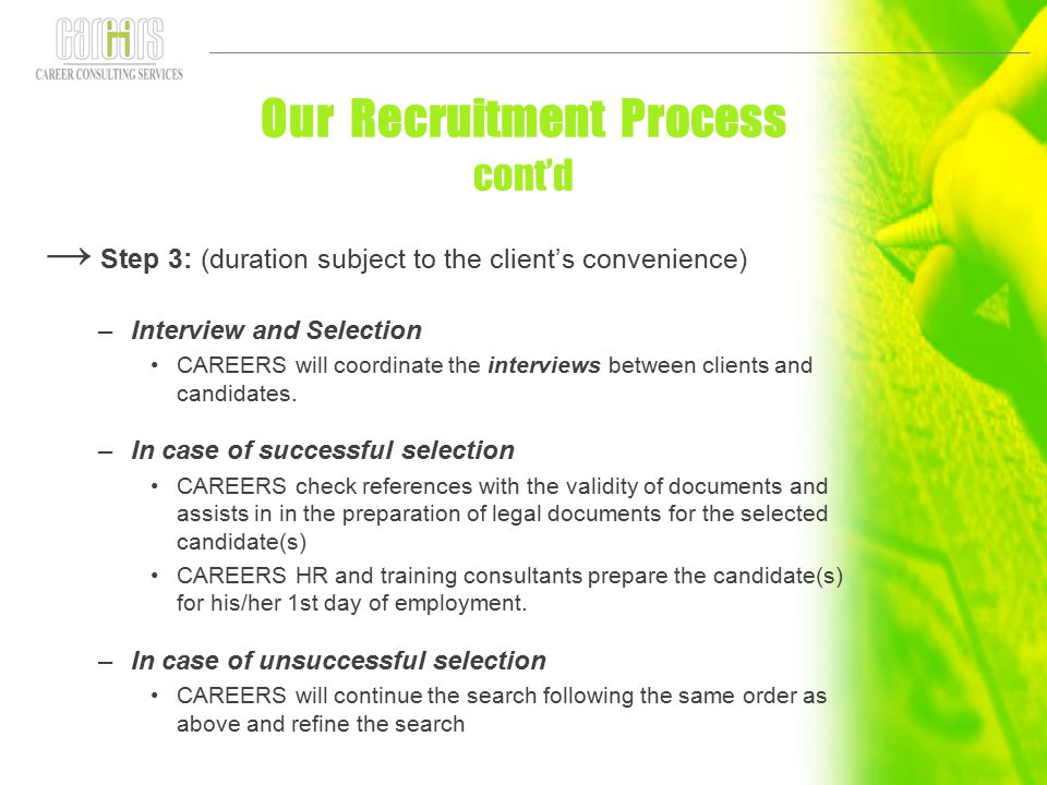 Our Recruitment Process cont'd → Step 3: (duration subject to the client's convenience) –Interview and Selection CAREERS will coordinate the interview