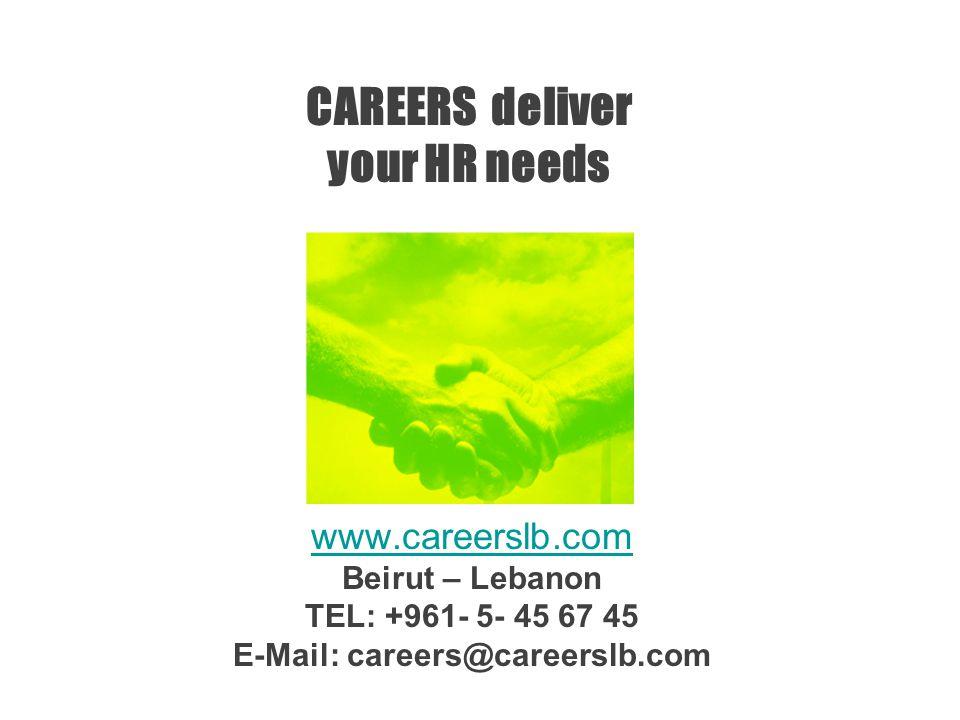 CAREERS deliver your HR needs www.careerslb.com www.careerslb.com Beirut – Lebanon TEL: +961- 5- 45 67 45 E-Mail: careers@careerslb.com