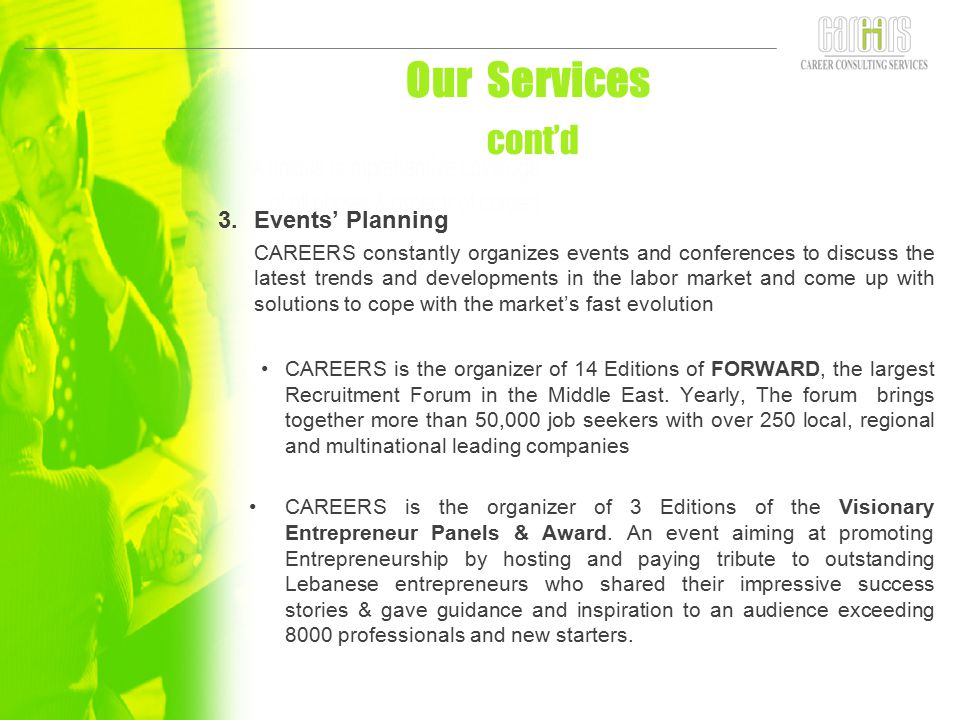 3.Events' Planning CAREERS constantly organizes events and conferences to discuss the latest trends and developments in the labor market and come up w