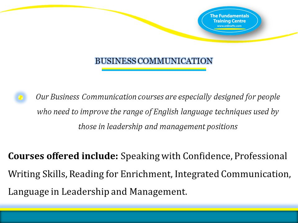 Our Business Communication courses are especially designed for people who need to improve the range of English language techniques used by those in le