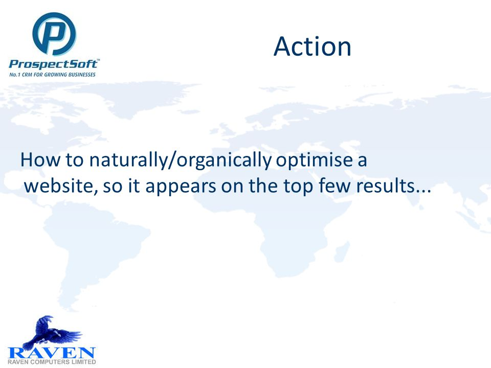 Action How to naturally/organically optimise a website, so it appears on the top few results...
