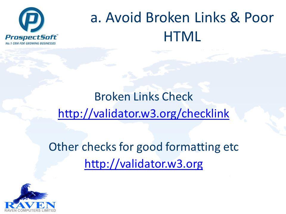 a. Avoid Broken Links & Poor HTML Broken Links Check http://validator.w3.org/checklink Other checks for good formatting etc http://validator.w3.org