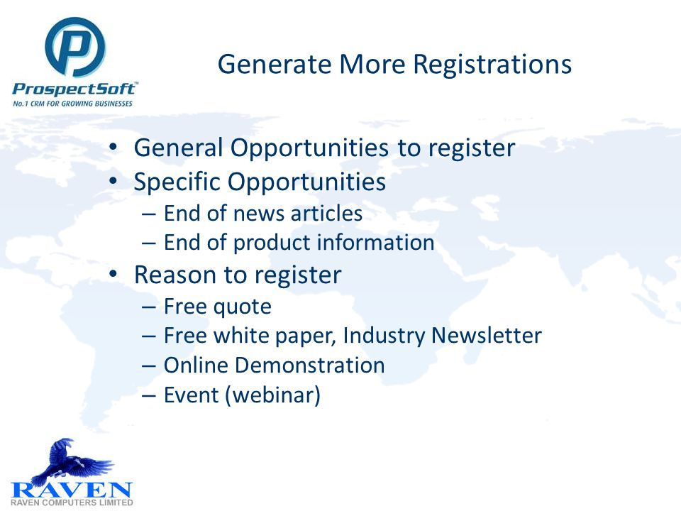 Generate More Registrations General Opportunities to register Specific Opportunities – End of news articles – End of product information Reason to register – Free quote – Free white paper, Industry Newsletter – Online Demonstration – Event (webinar)