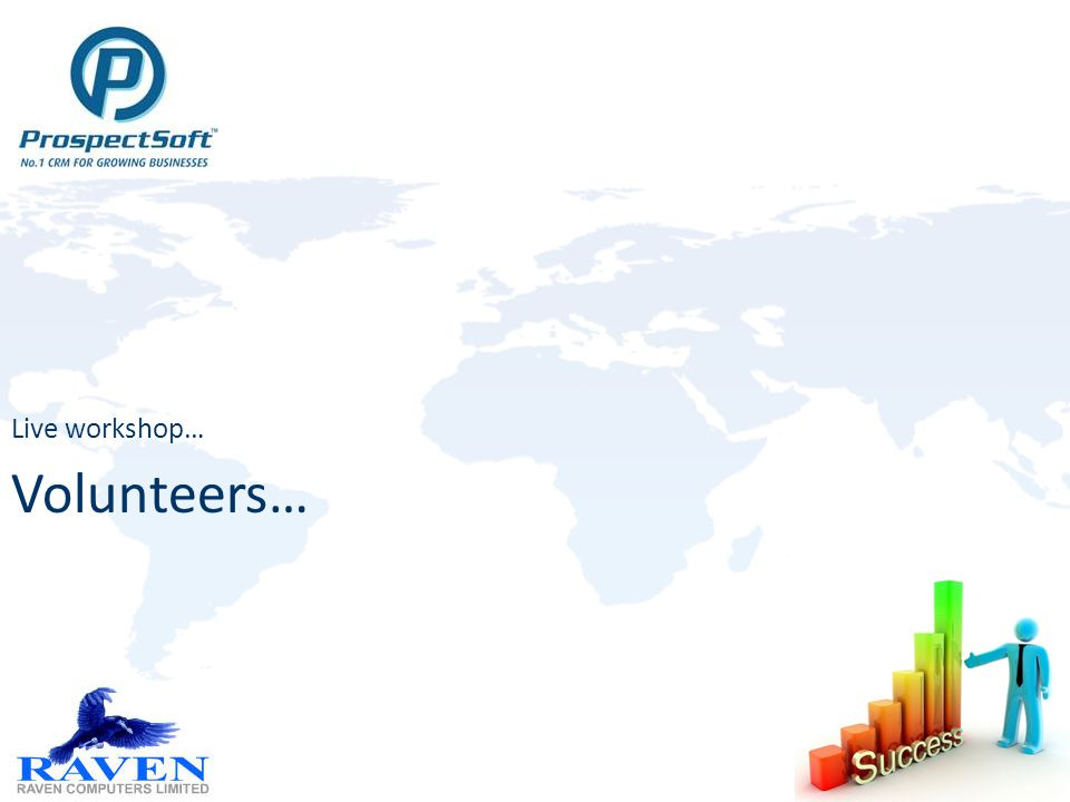 Volunteers… Live workshop…