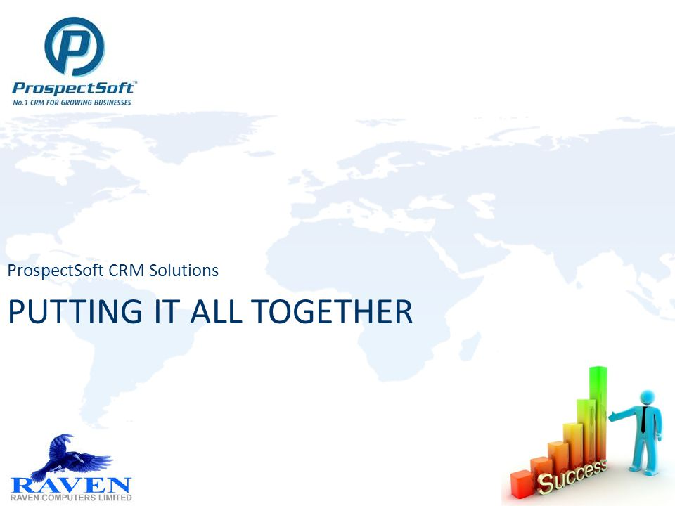 PUTTING IT ALL TOGETHER ProspectSoft CRM Solutions