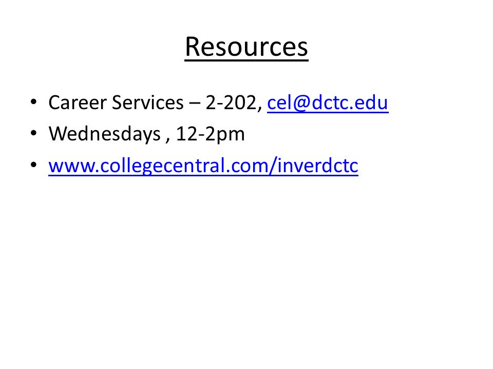 Resources Career Services – 2-202, cel@dctc.educel@dctc.edu Wednesdays, 12-2pm www.collegecentral.com/inverdctc