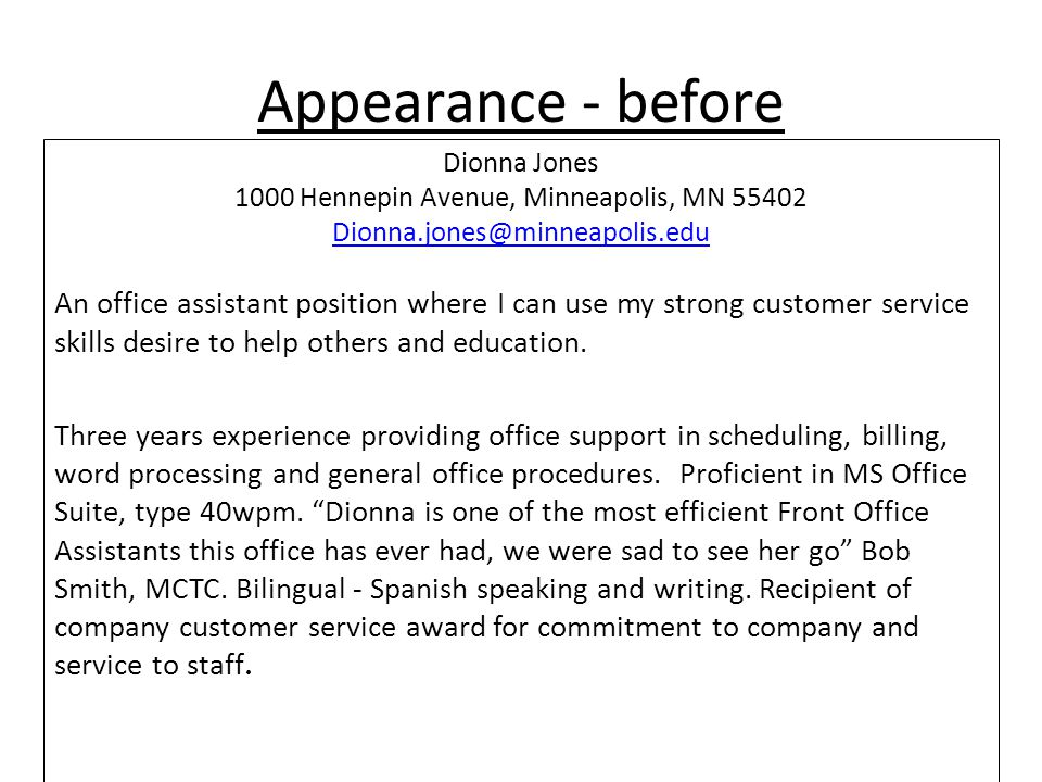 Appearance - after Dionna Jones 1000 Hennepin Avenue, Minneapolis, MN 55402 Dionna.jones@minneapolis.edu OBJECTIVE ________________________________________________________________________________ An office assistant position where I can use my strong customer service skills desire to help others and education.