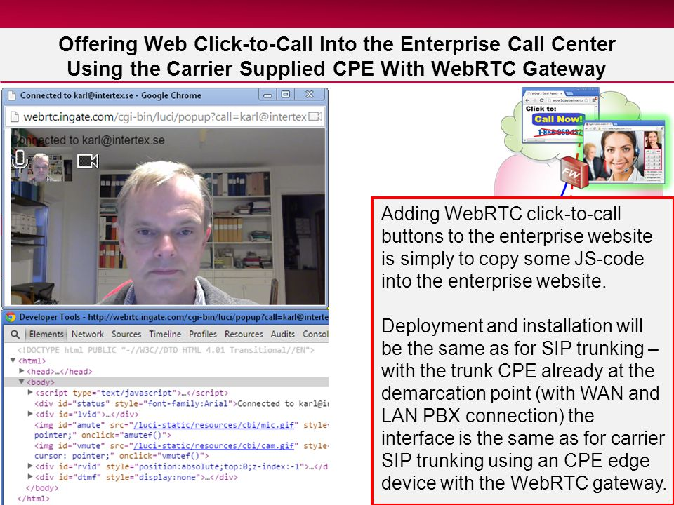 11 Offering Web Click-to-Call Into the Enterprise Call Center Using the Carrier Supplied CPE With WebRTC Gateway Adding WebRTC click-to-call buttons t