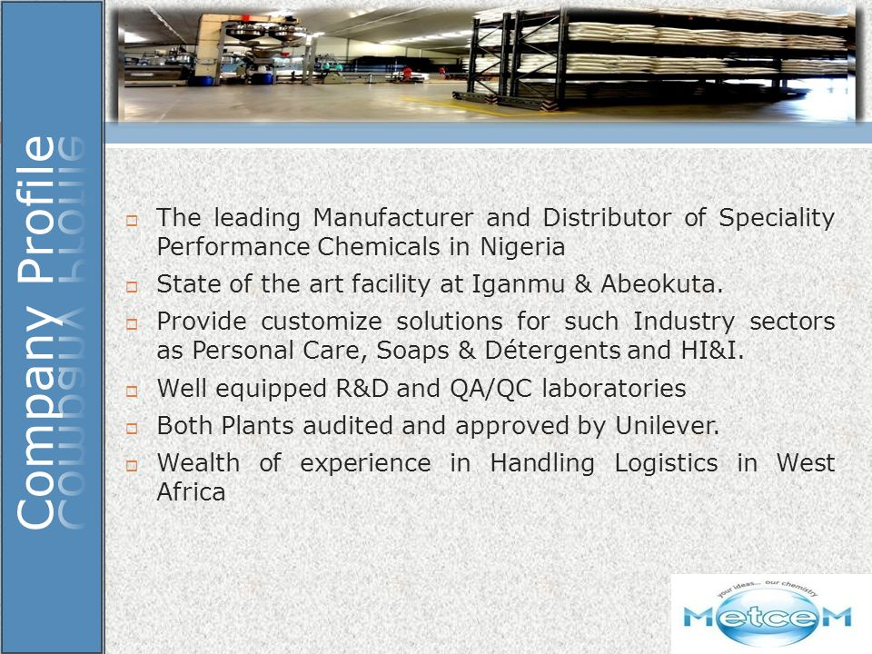 Our Mission - Committed to provide high quality Products & Services, exceeding the customer expectations Our Mission - Committed to provide high quality Products & Services, exceeding the customer expectations Our Vision - To become the Specialty Chemicals company par excellence in West Africa through innovative technologies Our Vision - To become the Specialty Chemicals company par excellence in West Africa through innovative technologies