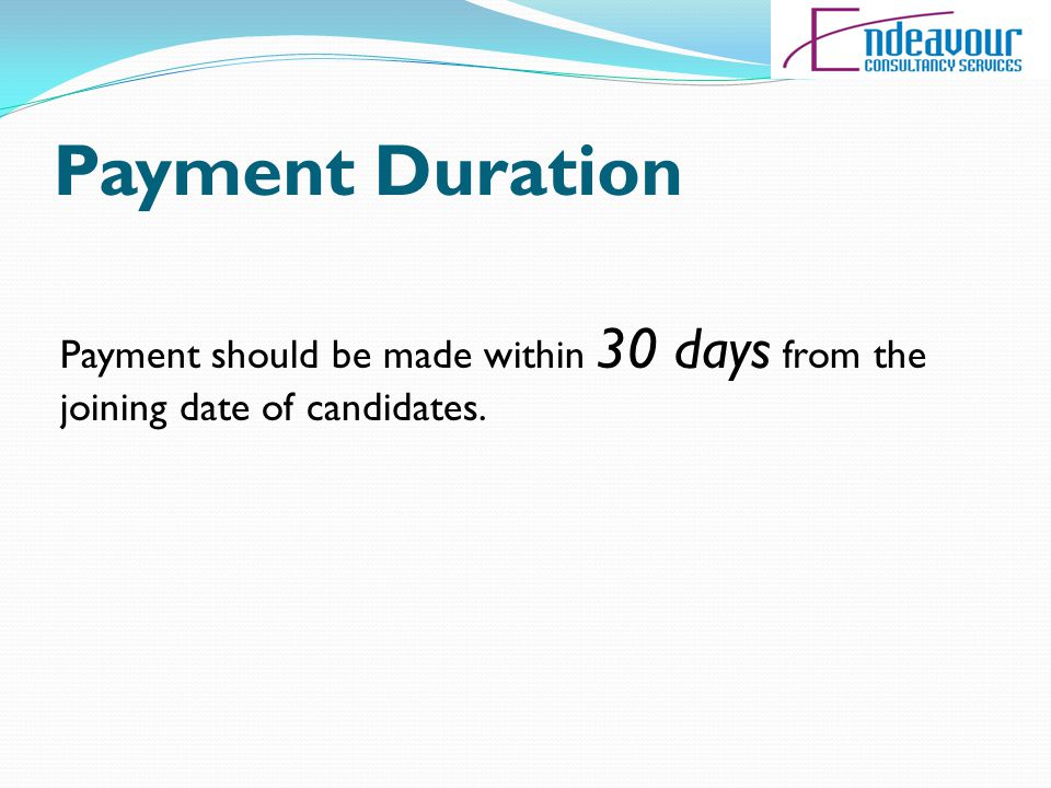 Payment Duration Payment should be made within 30 days from the joining date of candidates.