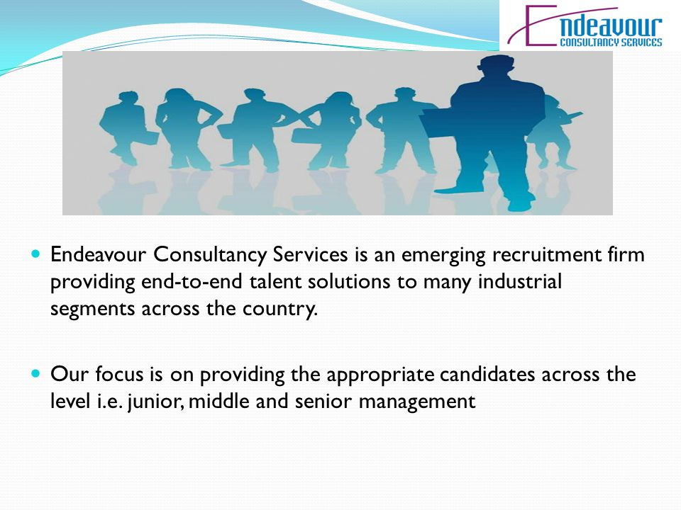 Endeavour Consultancy Services is an emerging recruitment firm providing end-to-end talent solutions to many industrial segments across the country. O