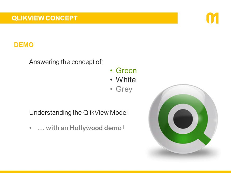 QLIKVIEW CONCEPT DEMO Answering the concept of: Green White Grey Understanding the QlikView Model … with an Hollywood demo !