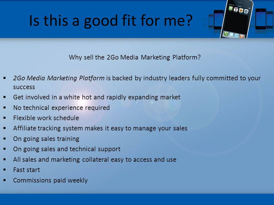 Is this a good fit for me. Why sell the 2Go Media Marketing Platform.
