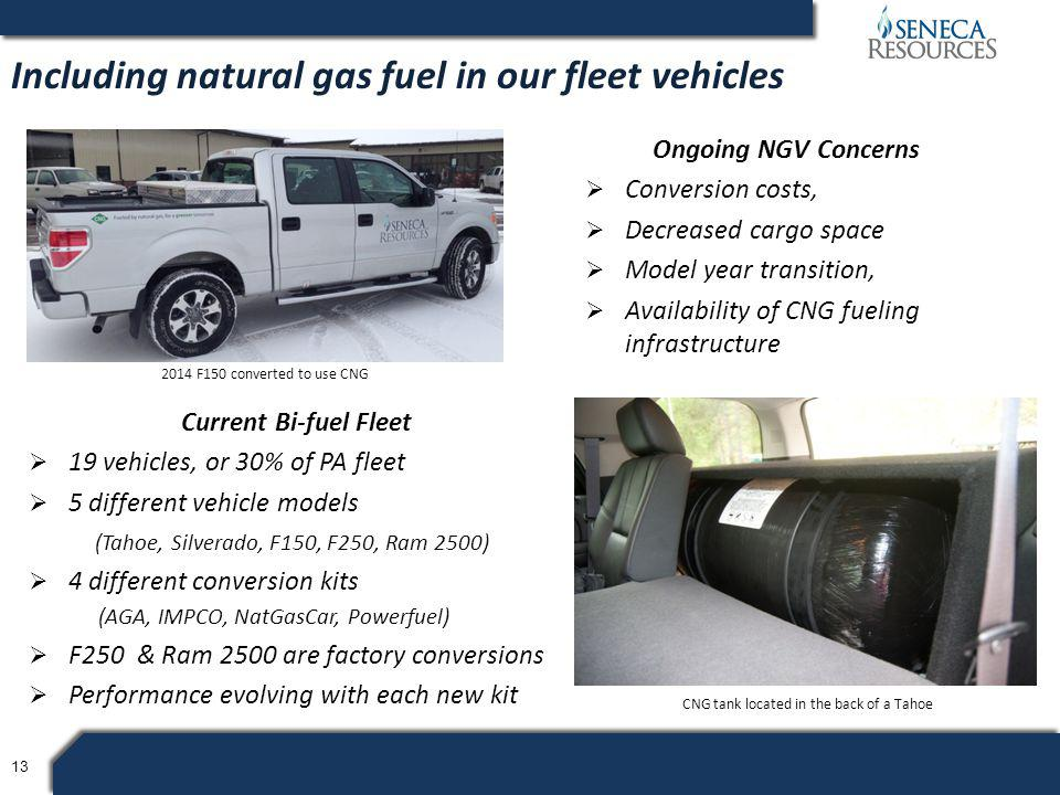 13 Current Bi-fuel Fleet  19 vehicles, or 30% of PA fleet  5 different vehicle models (Tahoe, Silverado, F150, F250, Ram 2500)  4 different conversion kits (AGA, IMPCO, NatGasCar, Powerfuel)  F250 & Ram 2500 are factory conversions  Performance evolving with each new kit Including natural gas fuel in our fleet vehicles 2014 F150 converted to use CNG CNG tank located in the back of a Tahoe Ongoing NGV Concerns  Conversion costs,  Decreased cargo space  Model year transition,  Availability of CNG fueling infrastructure
