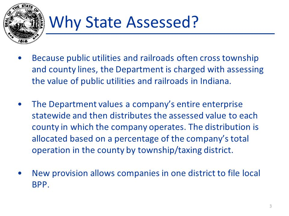 Why State Assessed? Because public utilities and railroads often cross township and county lines, the Department is charged with assessing the value o