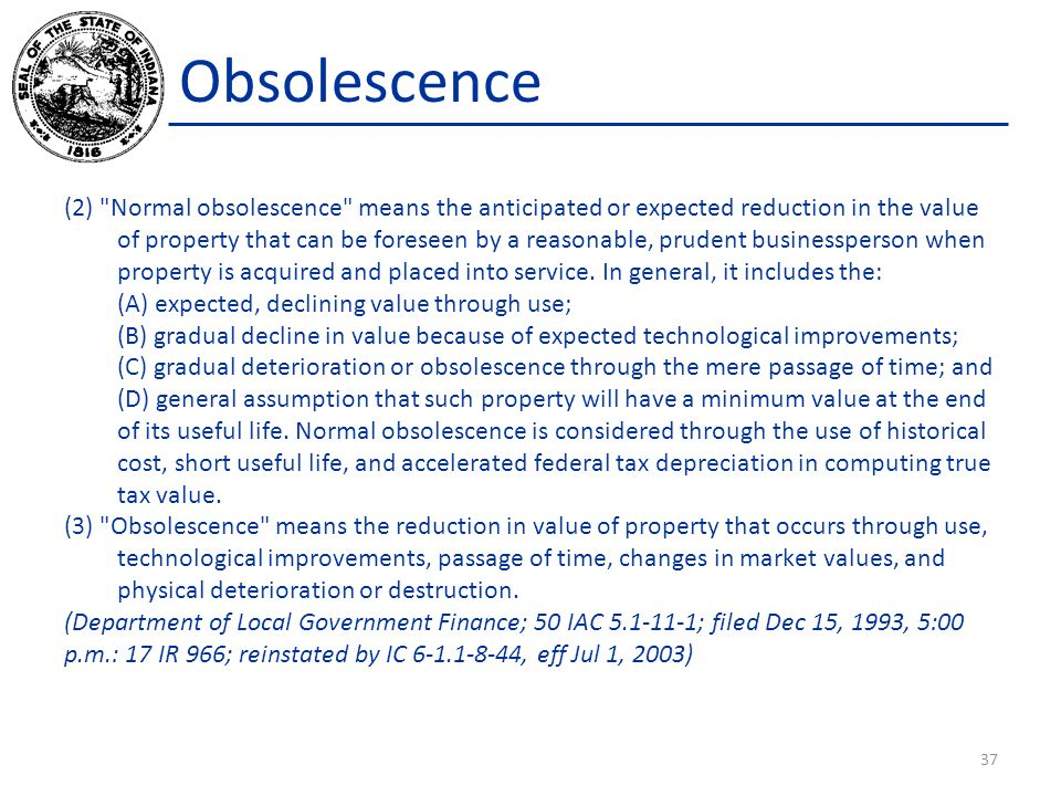Obsolescence (2) Normal obsolescence means the anticipated or expected reduction in the value of property that can be foreseen by a reasonable, prudent businessperson when property is acquired and placed into service.