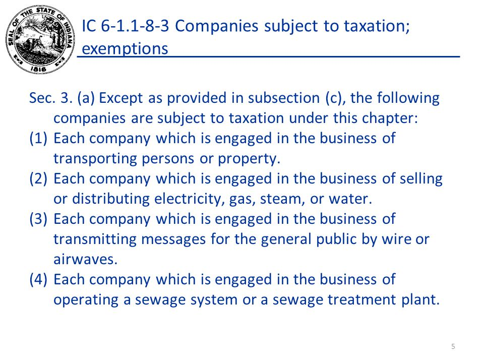 IC 6-1.1-8-3 Companies subject to taxation; exemptions Sec. 3. (a) Except as provided in subsection (c), the following companies are subject to taxati
