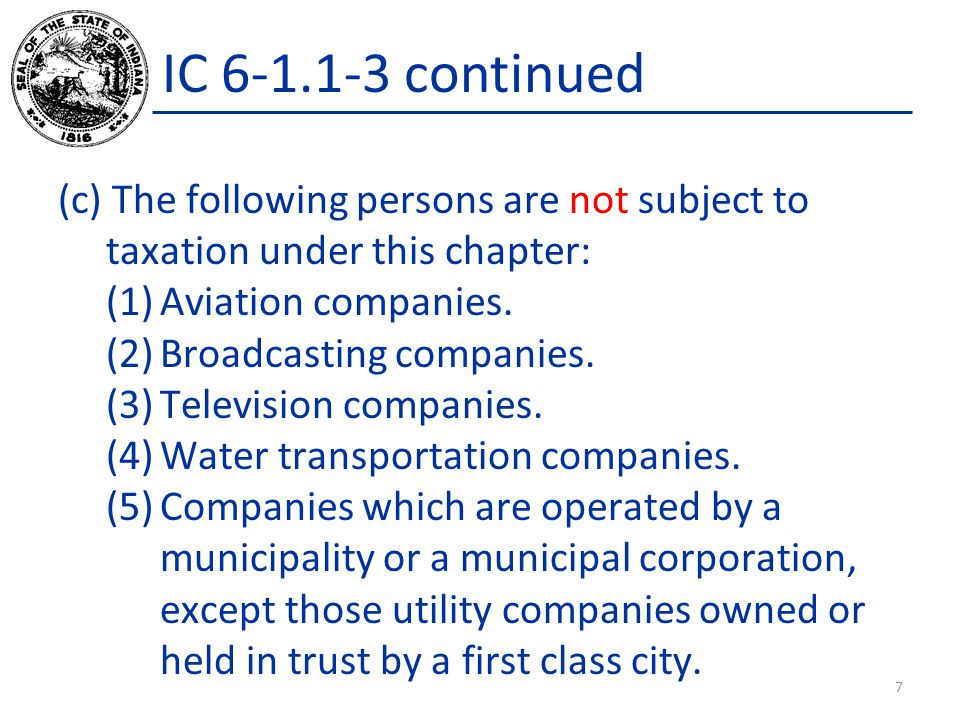 IC 6-1.1-3 continued (c) The following persons are not subject to taxation under this chapter: (1)Aviation companies. (2)Broadcasting companies. (3)Te