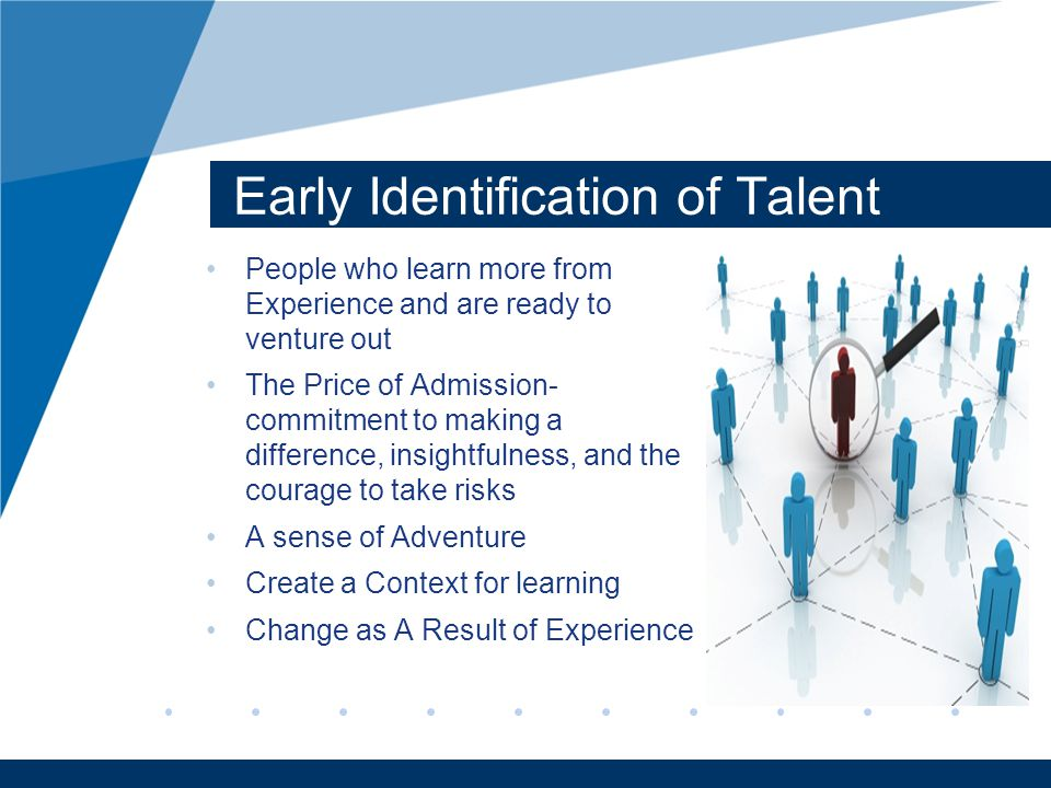 www.company.com Early Identification of Talent People who learn more from Experience and are ready to venture out The Price of Admission- commitment t