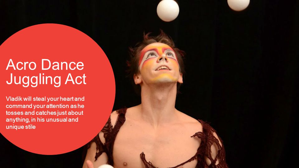 Acro Dance Juggling Act Vladik will steal your heart and command your attention as he tosses and catches just about anything, in his unusual and uniqu