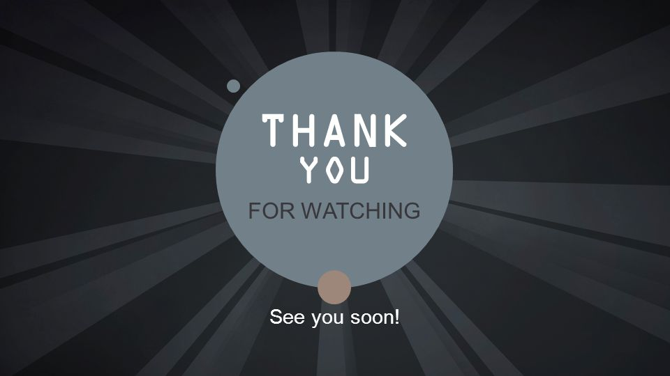 See you soon! YOU THANK FOR WATCHING