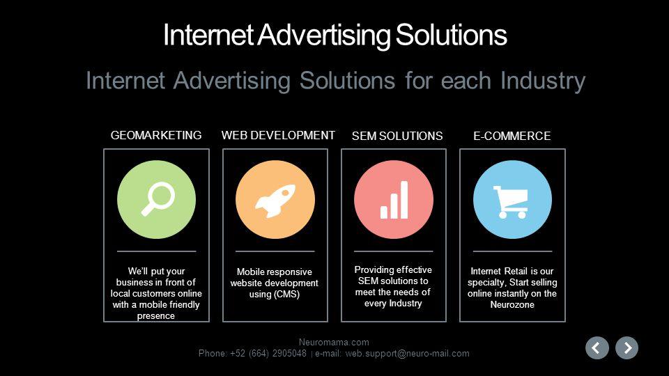 Neuromama.com Phone: +52 (664) 2905048 | e-mail: web.support@neuro-mail.com Internet Advertising Solutions Internet Advertising Solutions for each Ind