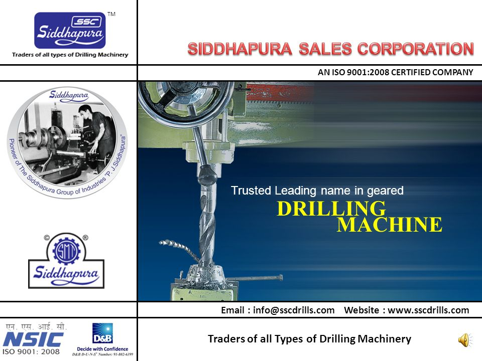 Trusted Leading name in geared DRILLING MACHINE Traders of all Types of Drilling Machinery AN ISO 9001:2008 CERTIFIED COMPANY TM Email : info@sscdrills.com Website : www.sscdrills.com