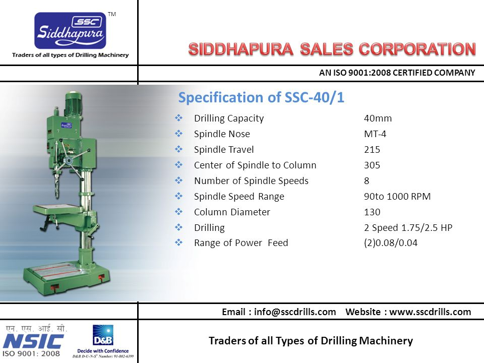 Traders of all Types of Drilling Machinery AN ISO 9001:2008 CERTIFIED COMPANY TM  Drilling Capacity40mm  Spindle NoseMT-4  Spindle Travel215  Cent
