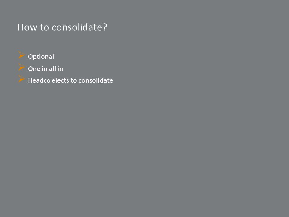How to consolidate?  Optional  One in all in  Headco elects to consolidate