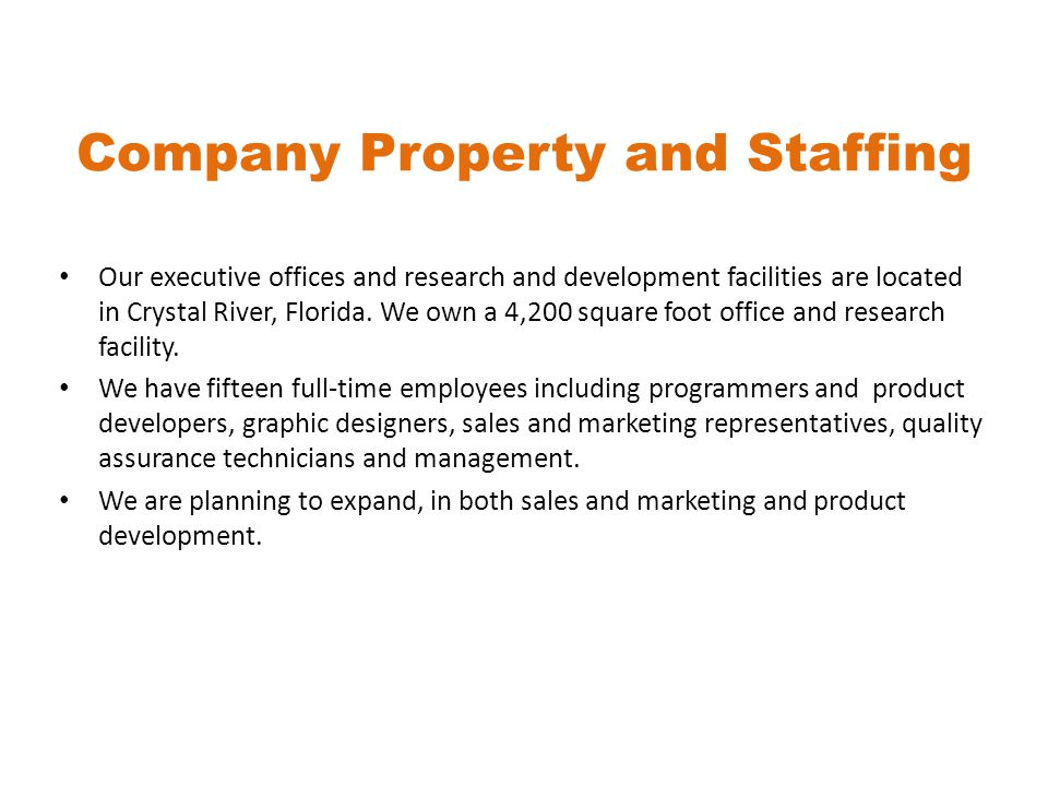 Company Property and Staffing Our executive offices and research and development facilities are located in Crystal River, Florida.
