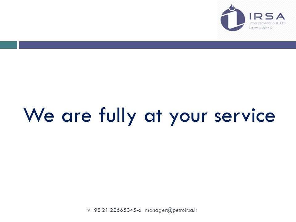 We are fully at your service v+98 21 22665345-6 manager@petroirsa.ir