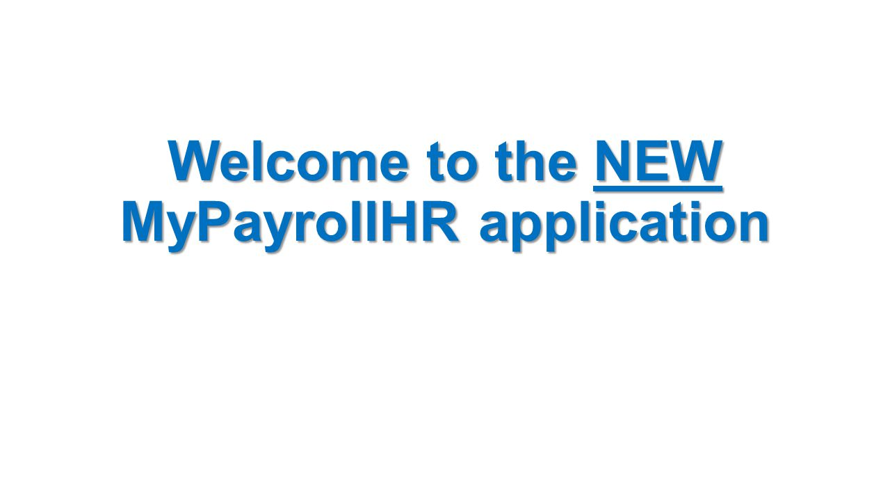 Welcome to the NEW MyPayrollHR application
