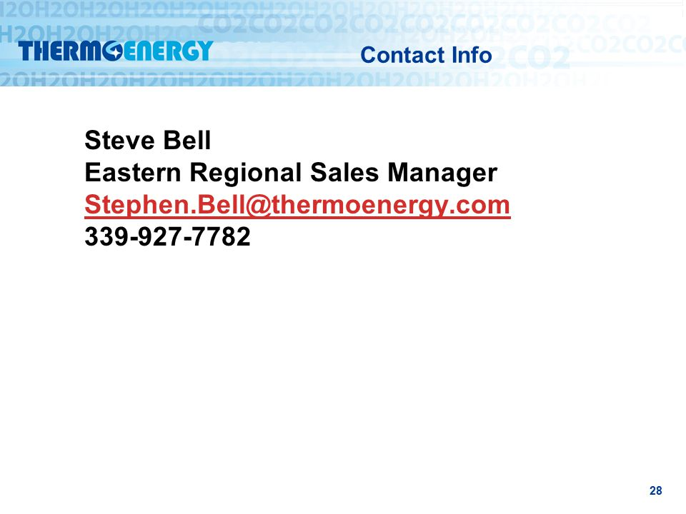 Contact Info Steve Bell Eastern Regional Sales Manager Stephen.Bell@thermoenergy.com 339-927-7782 Stephen.Bell@thermoenergy.com 28