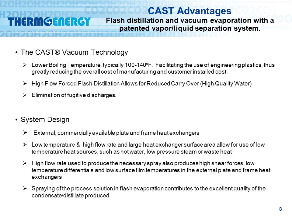CAST Advantages Flash distillation and vacuum evaporation with a patented vapor/liquid separation system.