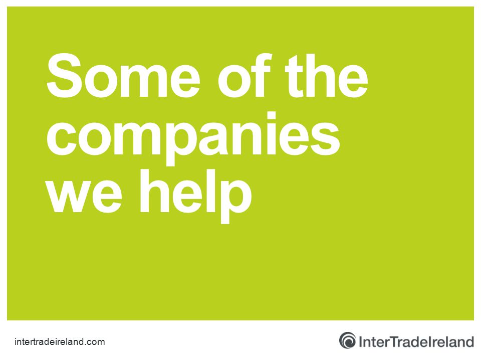 intertradeireland.com Some of the companies we help
