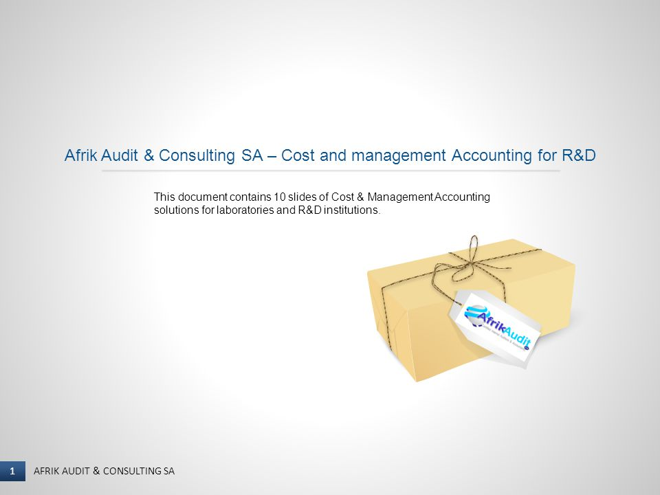 1 I NAME OF PRESENTER AFRIK AUDIT & CONSULTING SA 1 Afrik Audit & Consulting SA – Cost and management Accounting for R&D This document contains 10 slides of Cost & Management Accounting solutions for laboratories and R&D institutions.