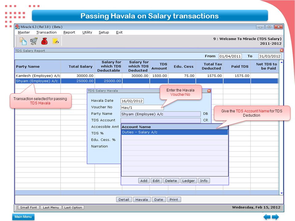 Passing Havala on Salary transactions Enter the Havala Voucher No Give the TDS Account Name for TDS Deduction Transaction selected for passing TDS Havala Main Menu