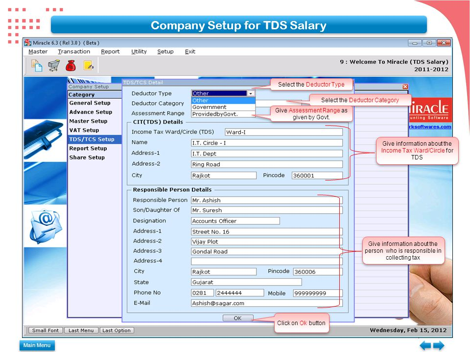 Company Setup for TDS Salary Select the Deductor Type Select the Deductor Category Give information about the Income Tax Ward/Circle for TDS Give information about the person who is responsible in collecting tax Give Assessment Range as given by Govt.