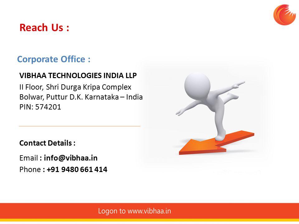 Reach Us : Corporate Office : VIBHAA TECHNOLOGIES INDIA LLP II Floor, Shri Durga Kripa Complex Bolwar, Puttur D.K.