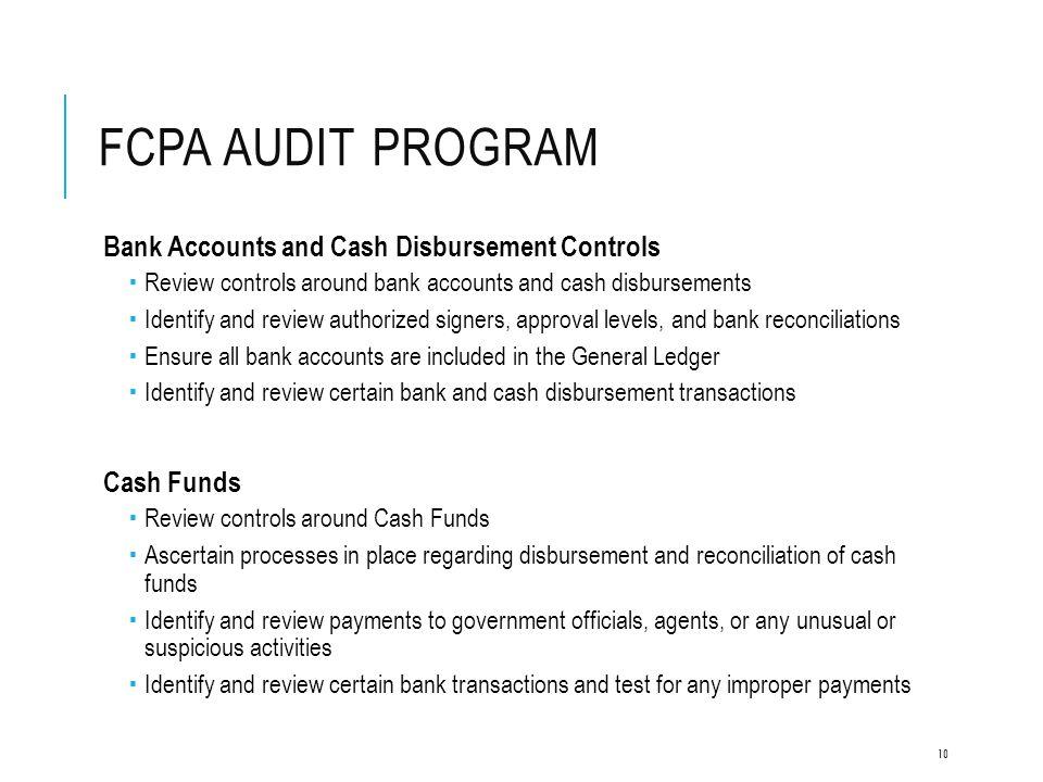 FCPA AUDIT PROGRAM Bank Accounts and Cash Disbursement Controls  Review controls around bank accounts and cash disbursements  Identify and review au