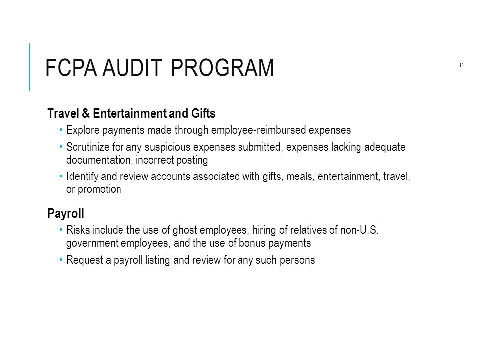 FCPA AUDIT PROGRAM Travel & Entertainment and Gifts  Explore payments made through employee-reimbursed expenses  Scrutinize for any suspicious expen