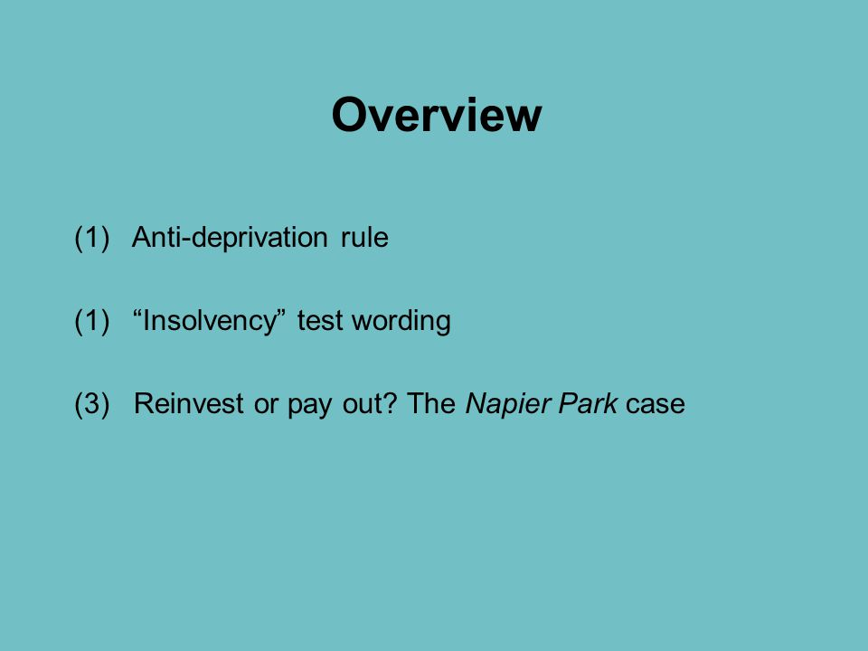 Overview (1) Anti-deprivation rule (1) Insolvency test wording (3) Reinvest or pay out.