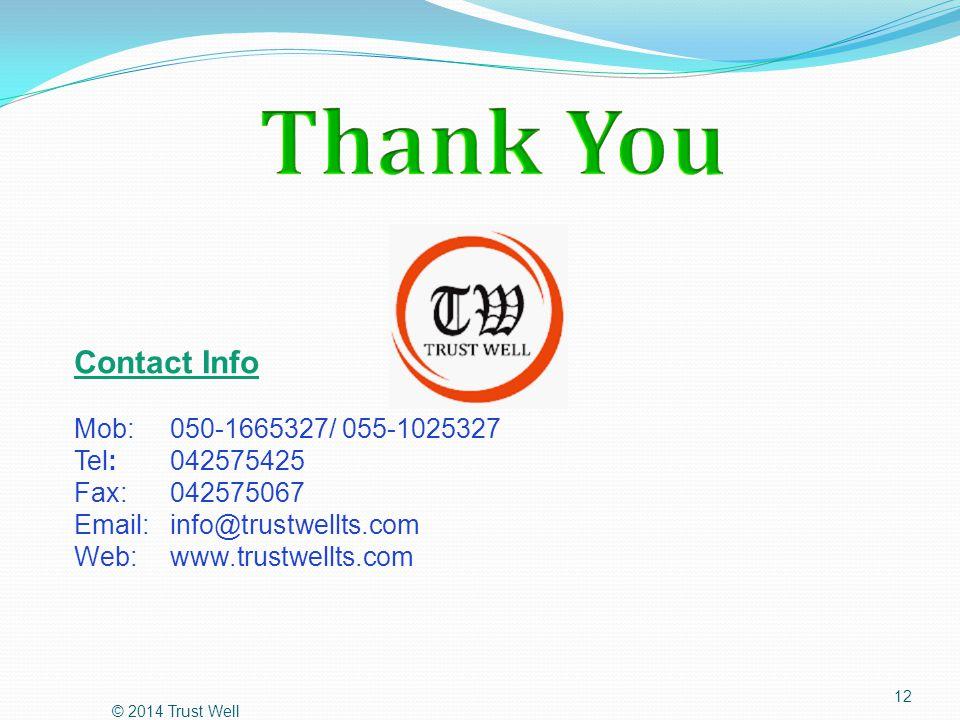 © 2014 Trust Well 12 Contact Info Mob:050-1665327/ 055-1025327 Tel: 042575425 Fax:042575067 Email:info@trustwellts.com Web: www.trustwellts.com