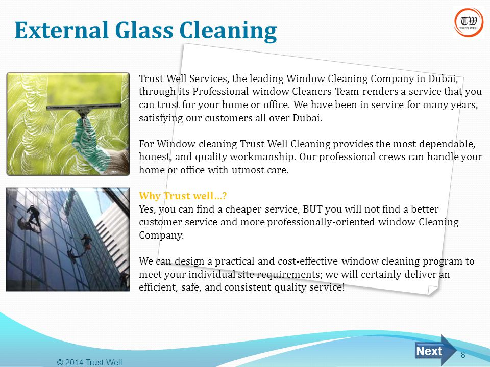 External Glass Cleaning © 2014 Trust Well 8 Trust Well Services, the leading Window Cleaning Company in Dubai, through its Professional window Cleaners Team renders a service that you can trust for your home or office.