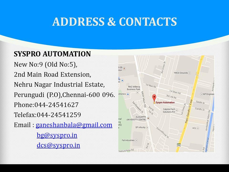 ADDRESS & CONTACTS SYSPRO AUTOMATION New No:9 (Old No:5), 2nd Main Road Extension, Nehru Nagar Industrial Estate, Perungudi (P.O),Chennai-600 096. Pho