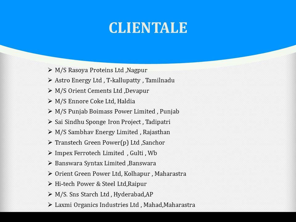 CLIENTALE  M/S Rasoya Proteins Ltd,Nagpur  Astro Energy Ltd, T-kallupatty, Tamilnadu  M/S Orient Cements Ltd,Devapur  M/S Ennore Coke Ltd, Haldia