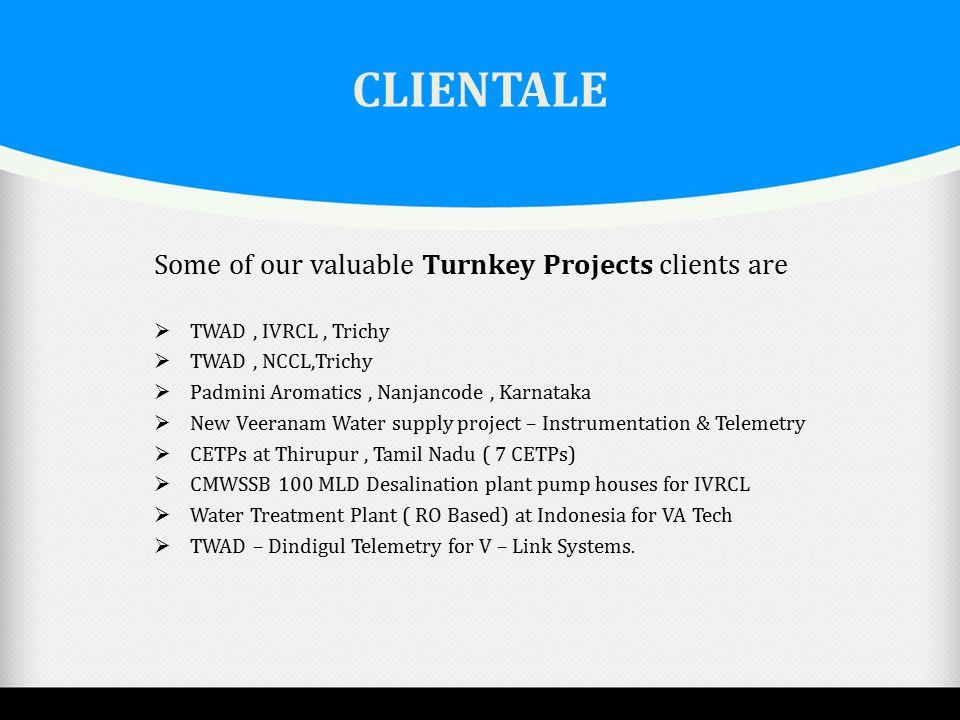 CLIENTALE  TWAD, IVRCL, Trichy  TWAD, NCCL,Trichy  Padmini Aromatics, Nanjancode, Karnataka  New Veeranam Water supply project – Instrumentation &