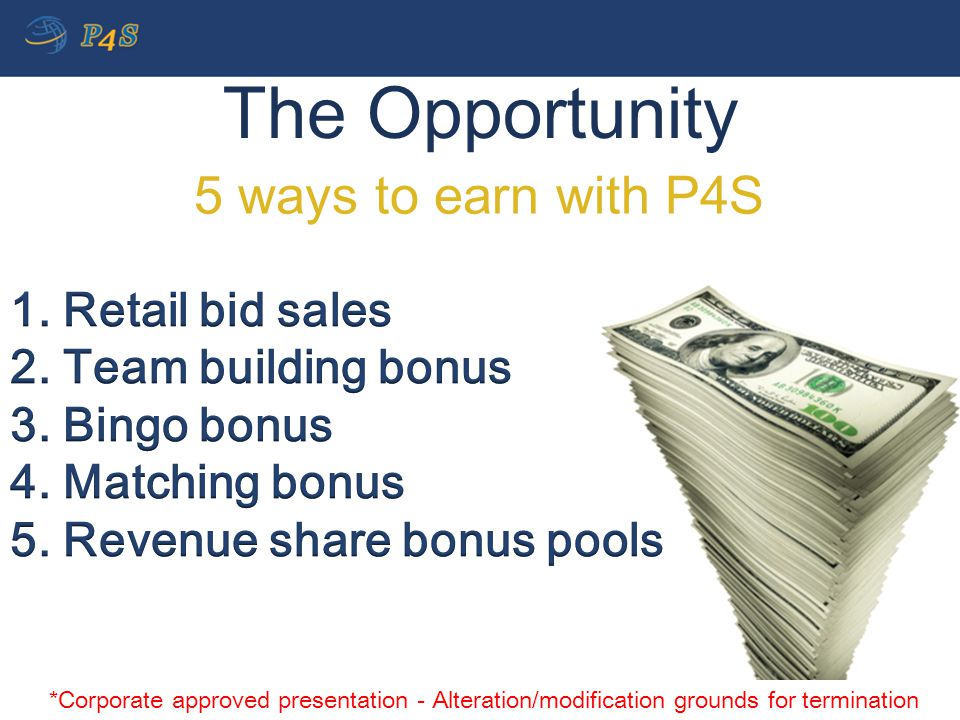 The Opportunity 5 ways to earn with P4S *Corporate approved presentation - Alteration/modification grounds for termination